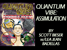 Quantum Vibe: Assimulation, by Scott Bieser, 186 pages